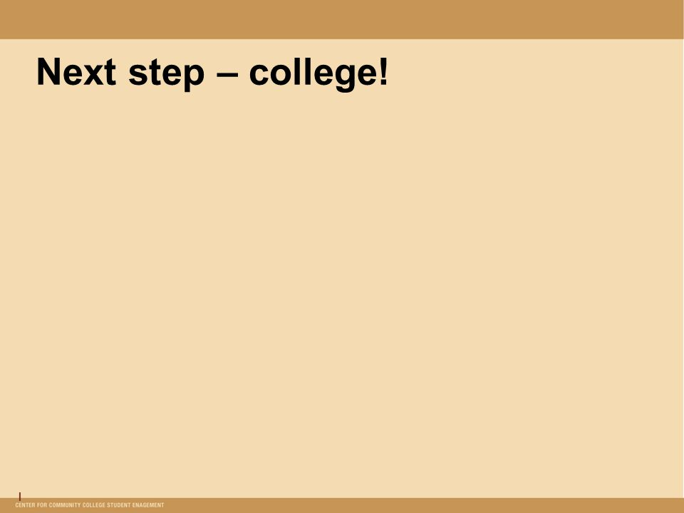 I Next step – college!