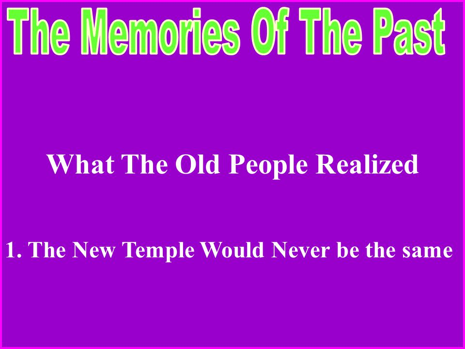 What The Old People Realized 1. The New Temple Would Never be the same