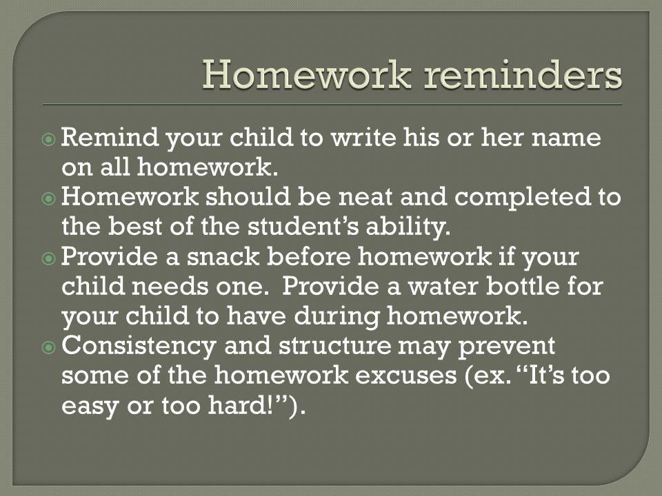  Remind your child to write his or her name on all homework.