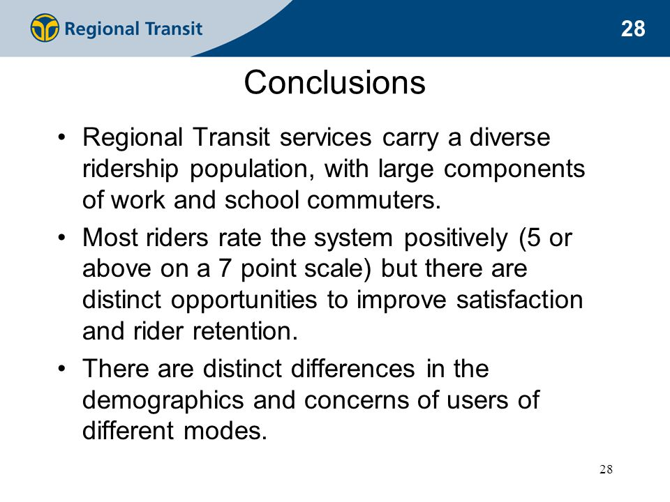 28 Conclusions Regional Transit services carry a diverse ridership population, with large components of work and school commuters.
