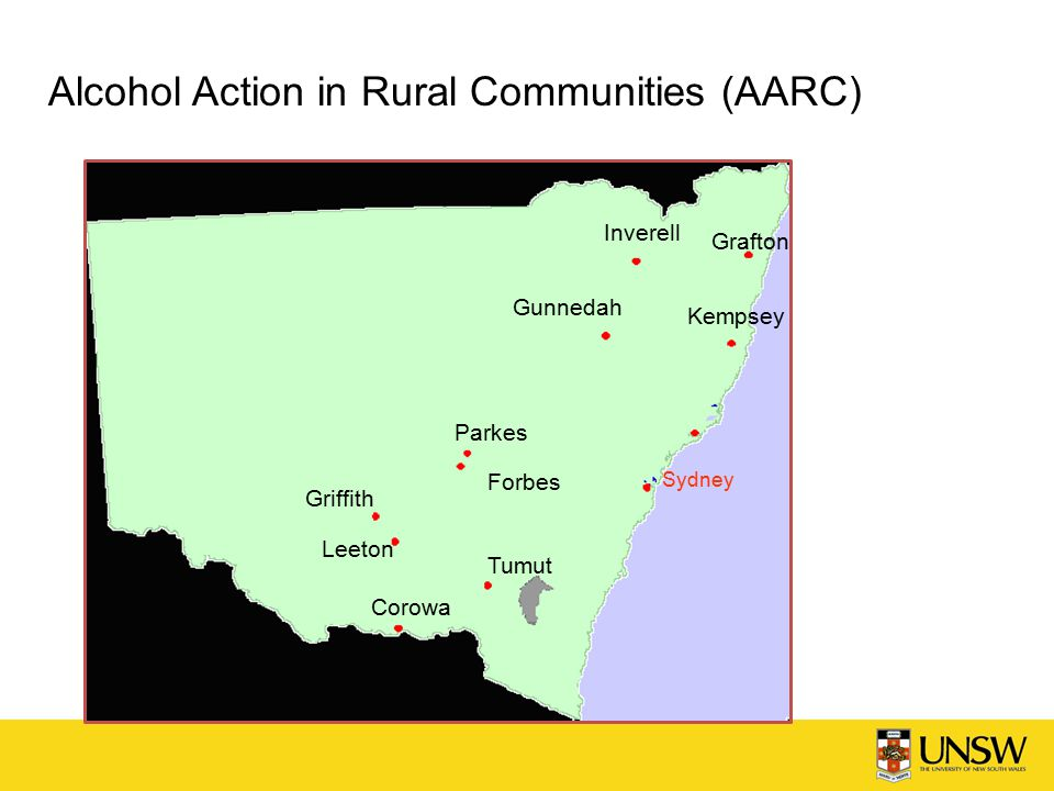 Alcohol Action in Rural Communities (AARC) Grafton Inverell Kempsey Gunnedah Sydney Parkes Forbes Griffith Leeton Tumut Corowa