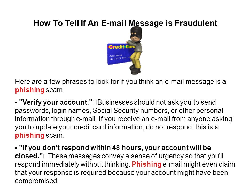 Here are a few phrases to look for if you think an  message is a phishing scam.