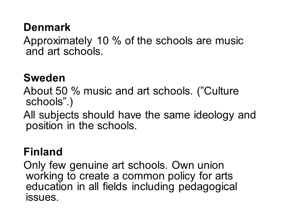 Denmark Approximately 10 % of the schools are music and art schools.
