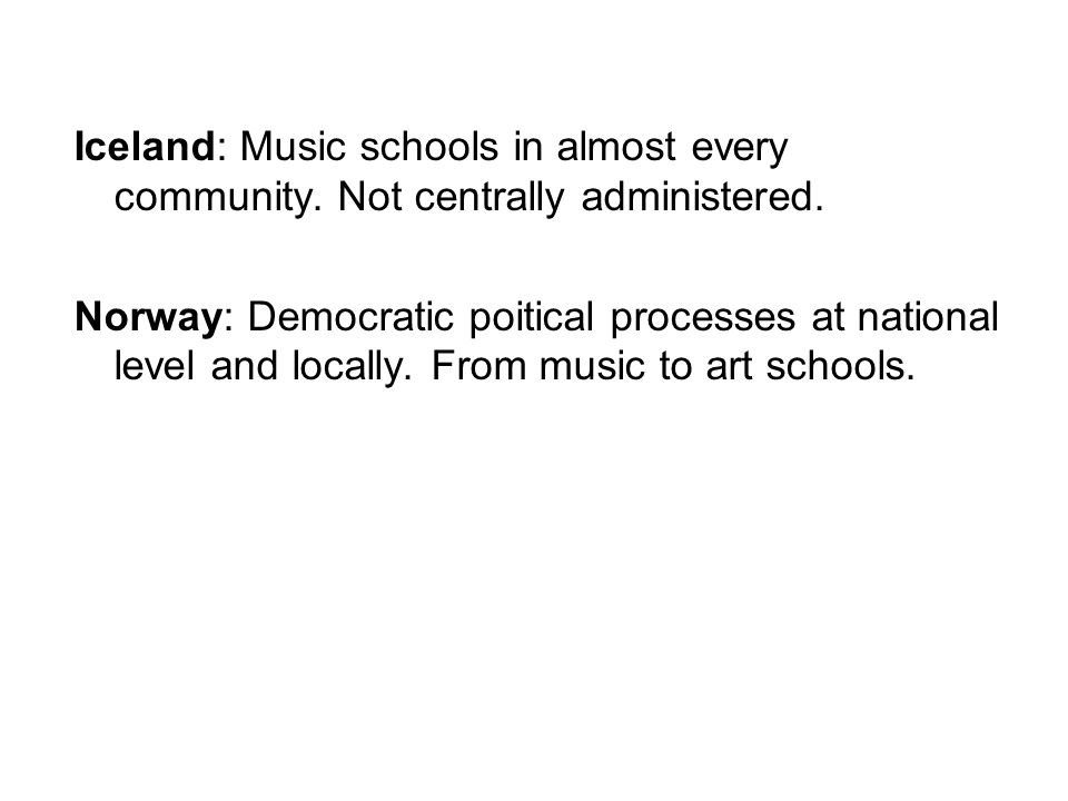 Iceland: Music schools in almost every community. Not centrally administered.