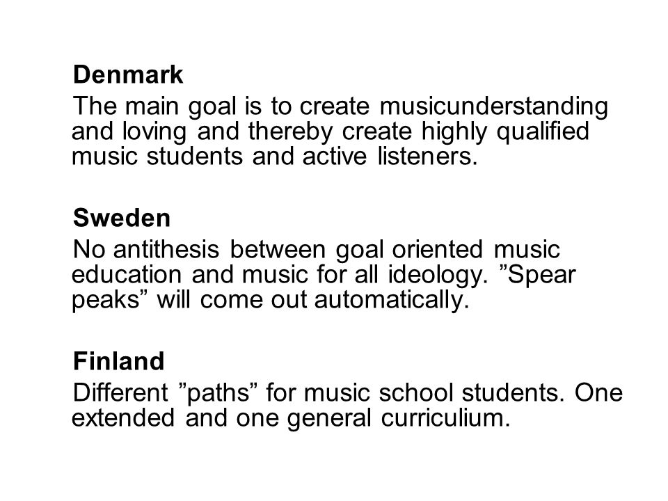 Denmark The main goal is to create musicunderstanding and loving and thereby create highly qualified music students and active listeners.