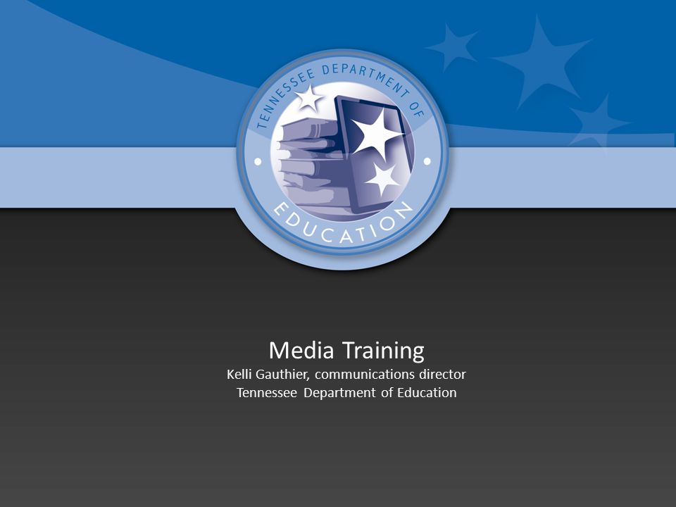 Media Training Kelli Gauthier, communications director Tennessee Department of Education