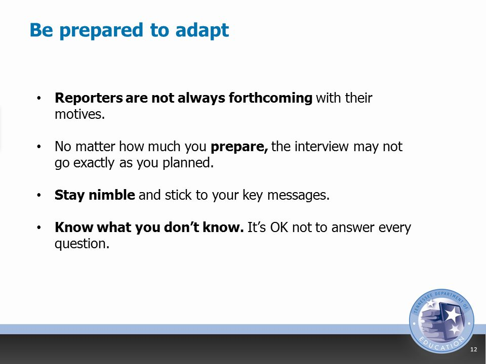 Be prepared to adapt 12 Reporters are not always forthcoming with their motives.