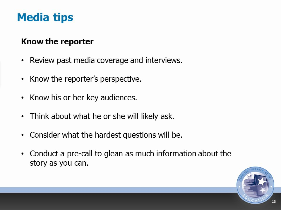 Media tips 13 Know the reporter Review past media coverage and interviews.