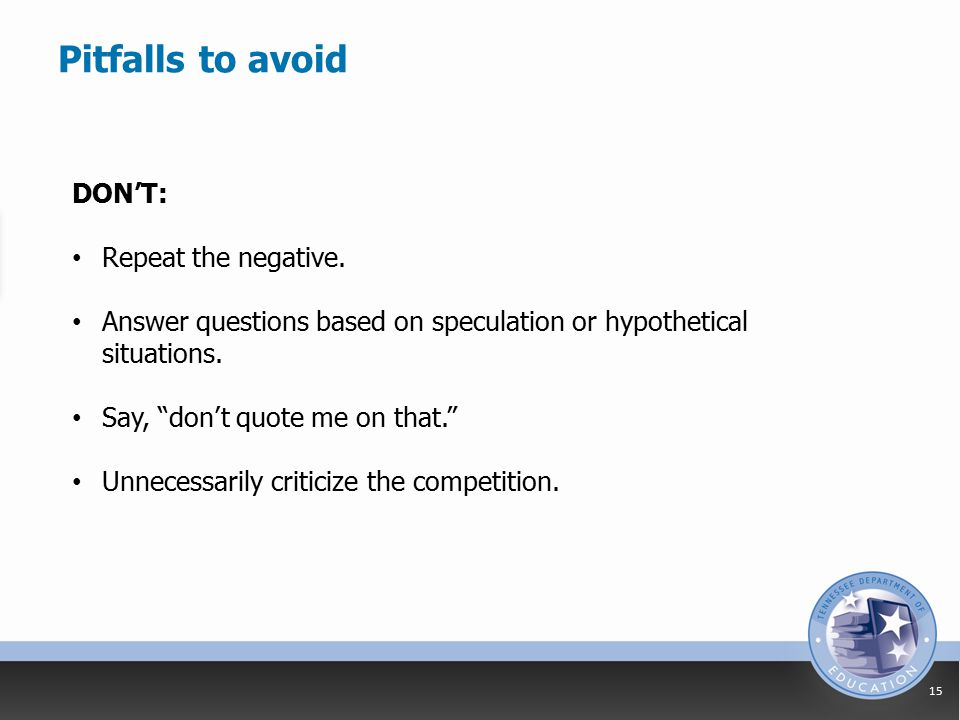 Pitfalls to avoid 15 DON'T: Repeat the negative.