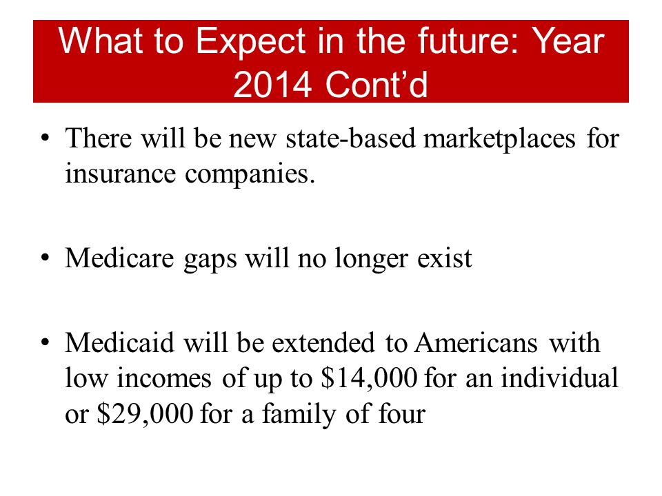 What to Expect in the future: Year 2014 Cont'd There will be new state-based marketplaces for insurance companies.