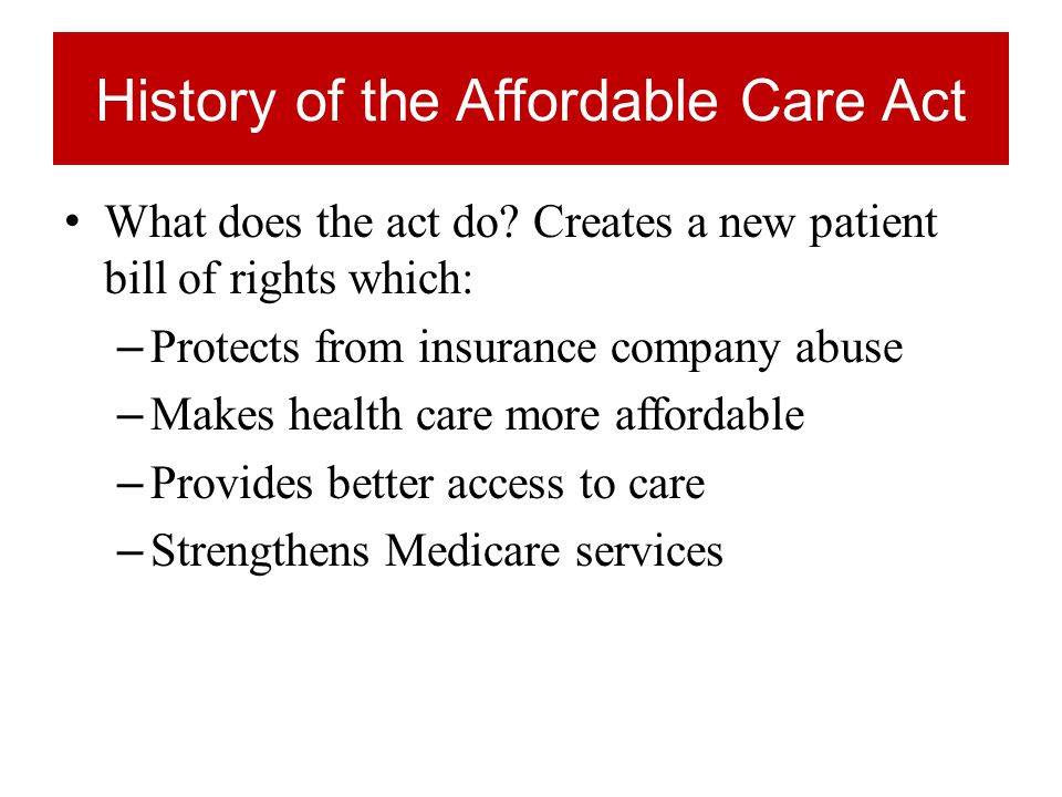 History of the Affordable Care Act What does the act do.