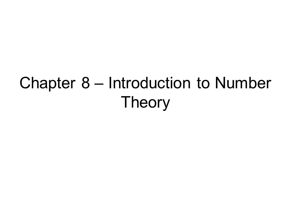 Chapter 8 – Introduction to Number Theory