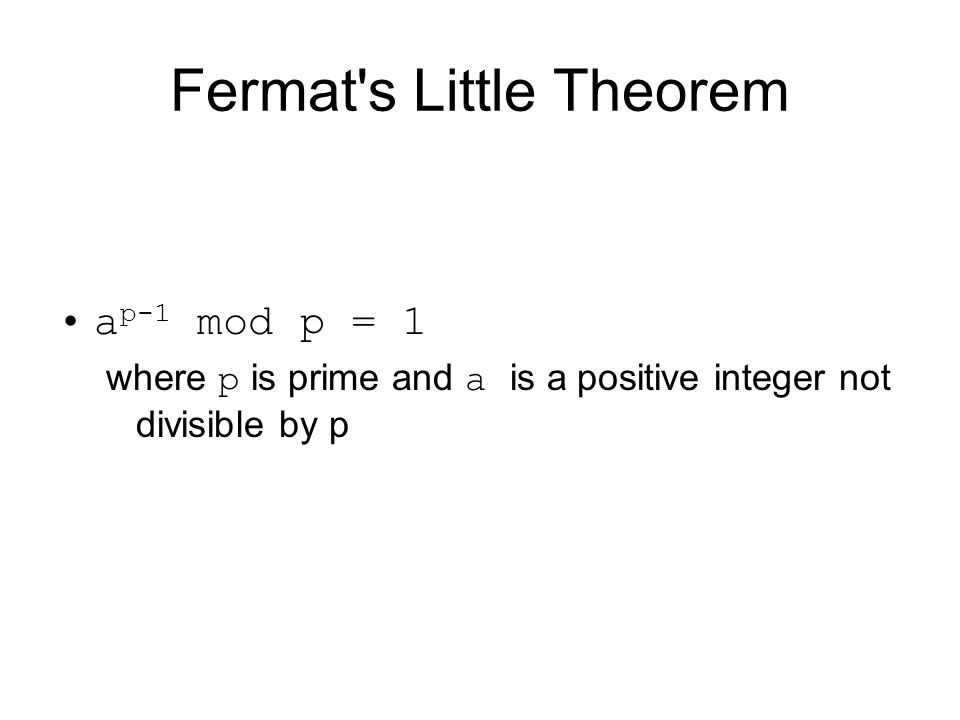 Fermat s Little Theorem a p-1 mod p = 1 where p is prime and a is a positive integer not divisible by p