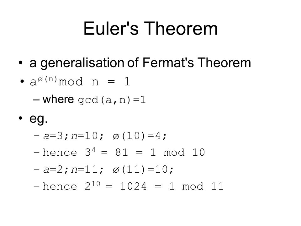 Euler s Theorem a generalisation of Fermat s Theorem a ø(n) mod n = 1 –where gcd(a,n)=1 eg.