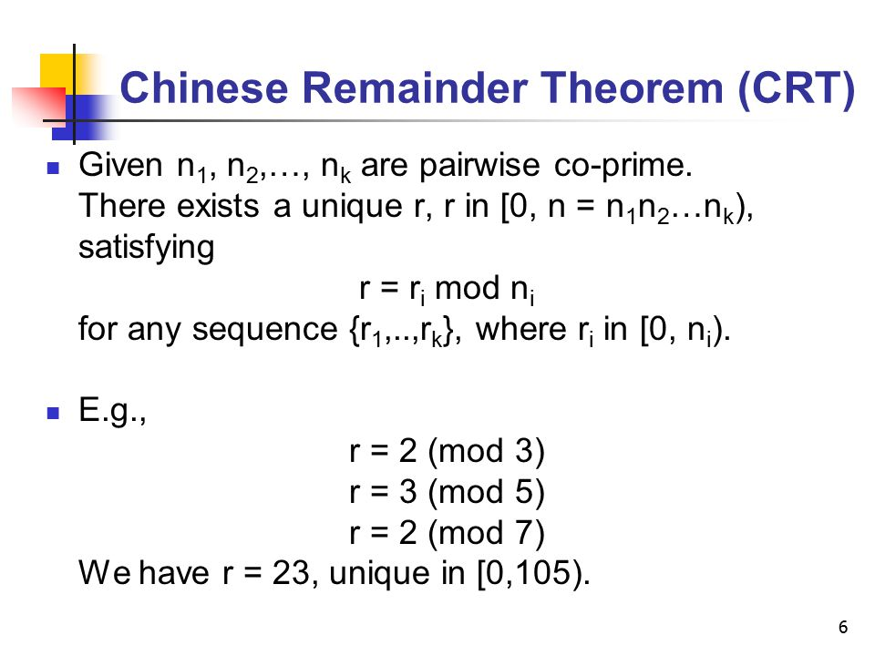 6 Chinese Remainder Theorem (CRT) Given n 1, n 2,…, n k are pairwise co-prime.