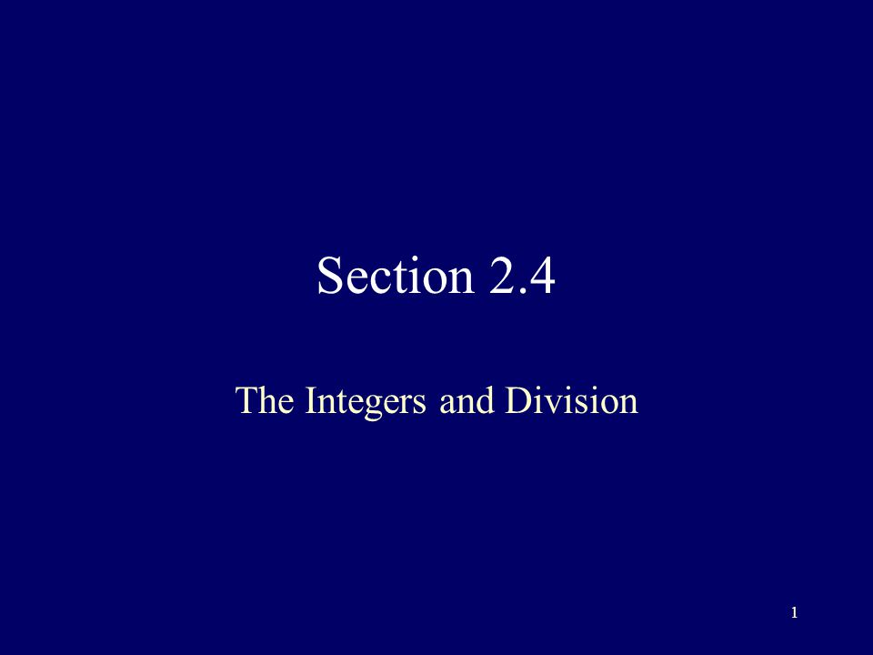 1 Section 2.4 The Integers and Division