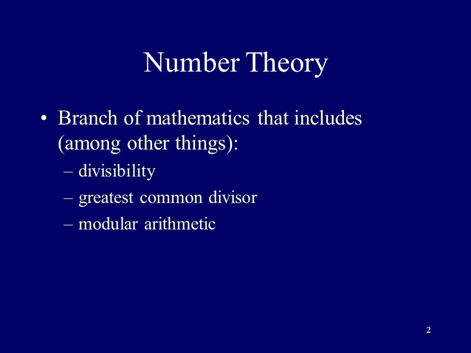 2 Number Theory Branch of mathematics that includes (among other things): –divisibility –greatest common divisor –modular arithmetic