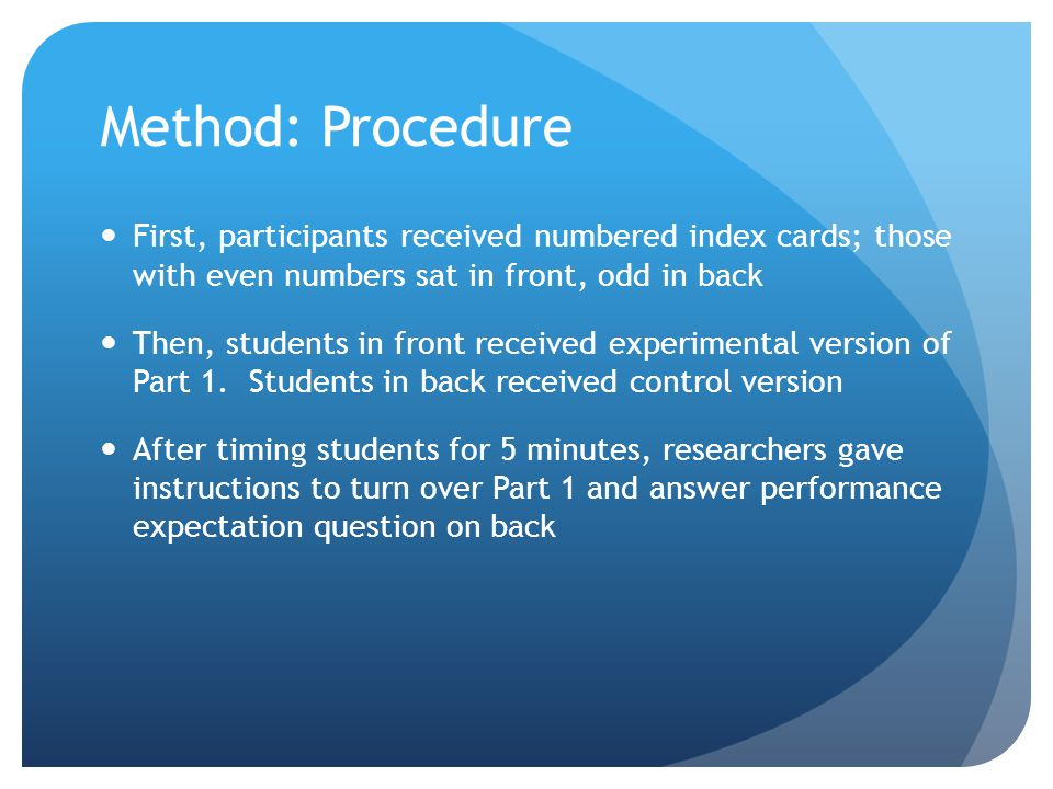 Method: Procedure First, participants received numbered index cards; those with even numbers sat in front, odd in back Then, students in front received experimental version of Part 1.