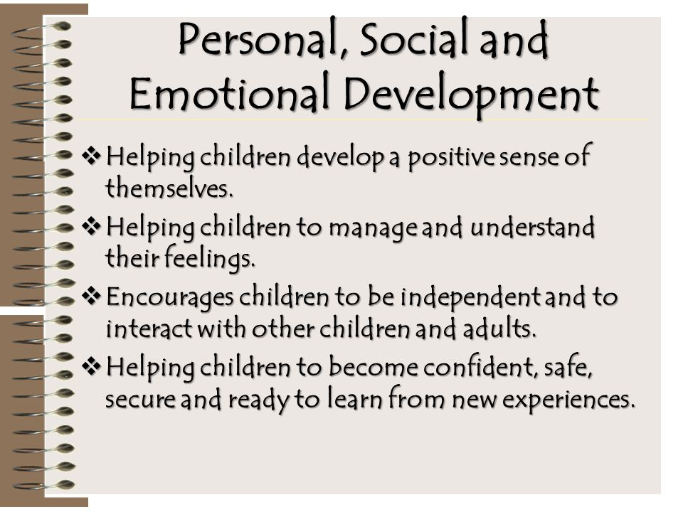 Personal, Social and Emotional Development  Helping children develop a positive sense of themselves.