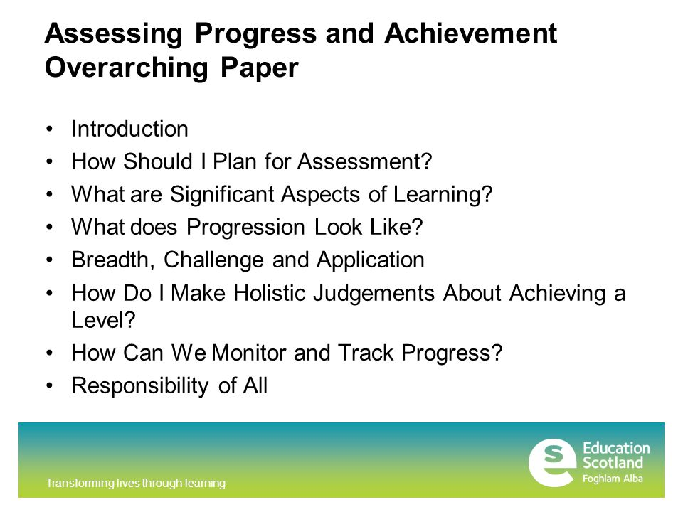 Transforming lives through learning Assessing Progress and Achievement Overarching Paper Introduction How Should I Plan for Assessment.
