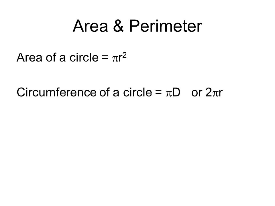 Area & Perimeter Area of a circle =  r 2 Circumference of a circle =  D or 2  r