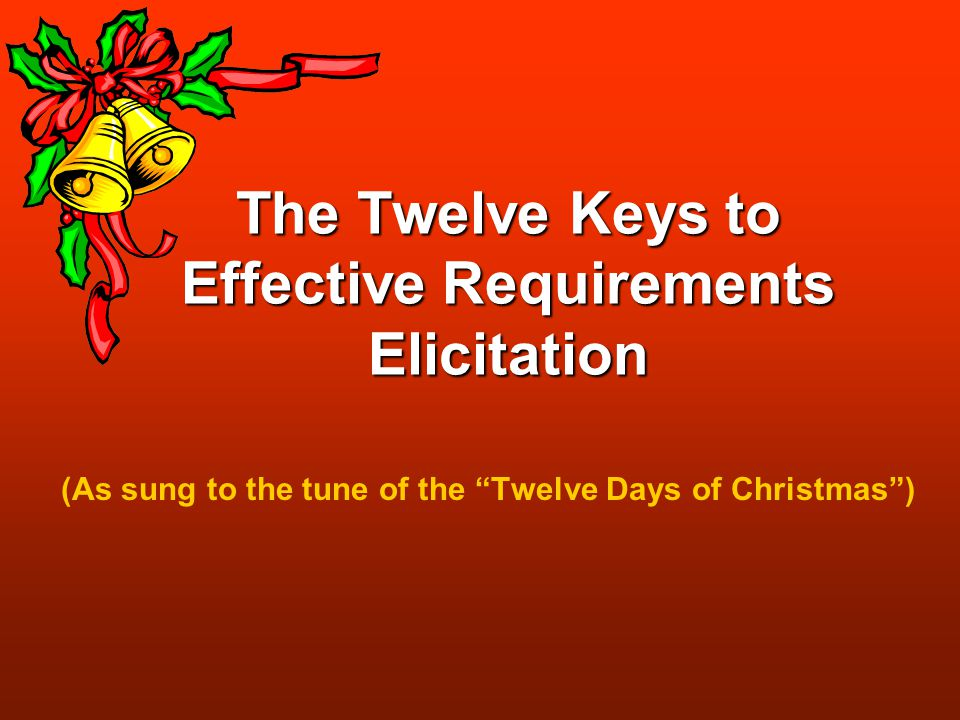 The Twelve Keys to Effective Requirements Elicitation (As sung to ...