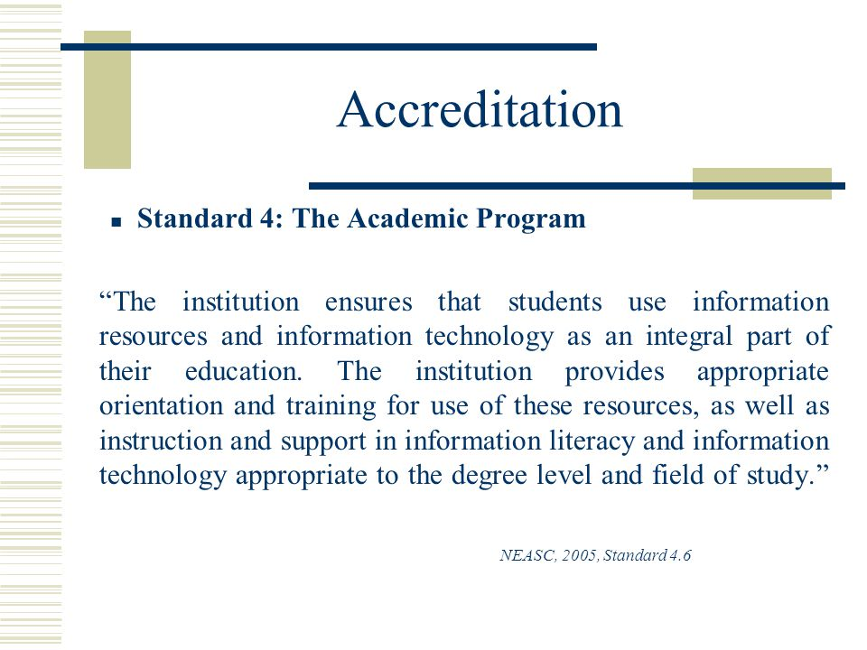 Accreditation Standard 4: The Academic Program The institution ensures that students use information resources and information technology as an integral part of their education.