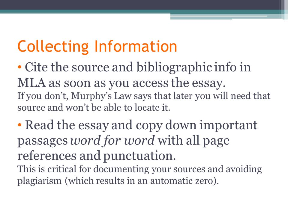 Collecting Information Cite the source and bibliographic info in MLA as soon as you access the essay.