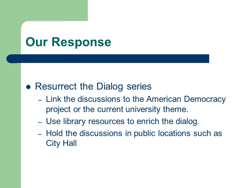 Our Response Resurrect the Dialog series – Link the discussions to the American Democracy project or the current university theme.