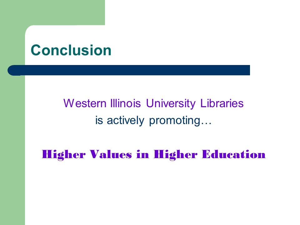 Conclusion Western Illinois University Libraries is actively promoting… Higher Values in Higher Education