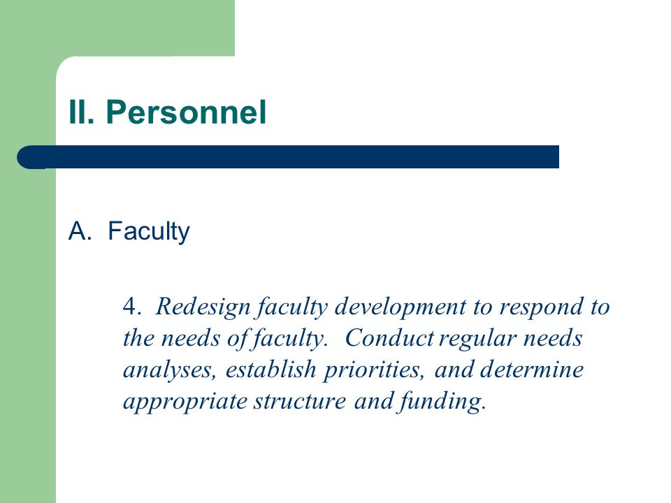 II. Personnel A. Faculty 4. Redesign faculty development to respond to the needs of faculty.