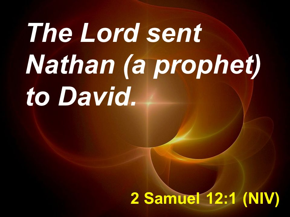 2 Samuel 12:1 (NIV) The Lord sent Nathan (a prophet) to David.