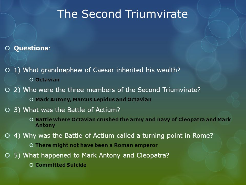 The Second Triumvirate  Questions:  1) What grandnephew of Caesar inherited his wealth.