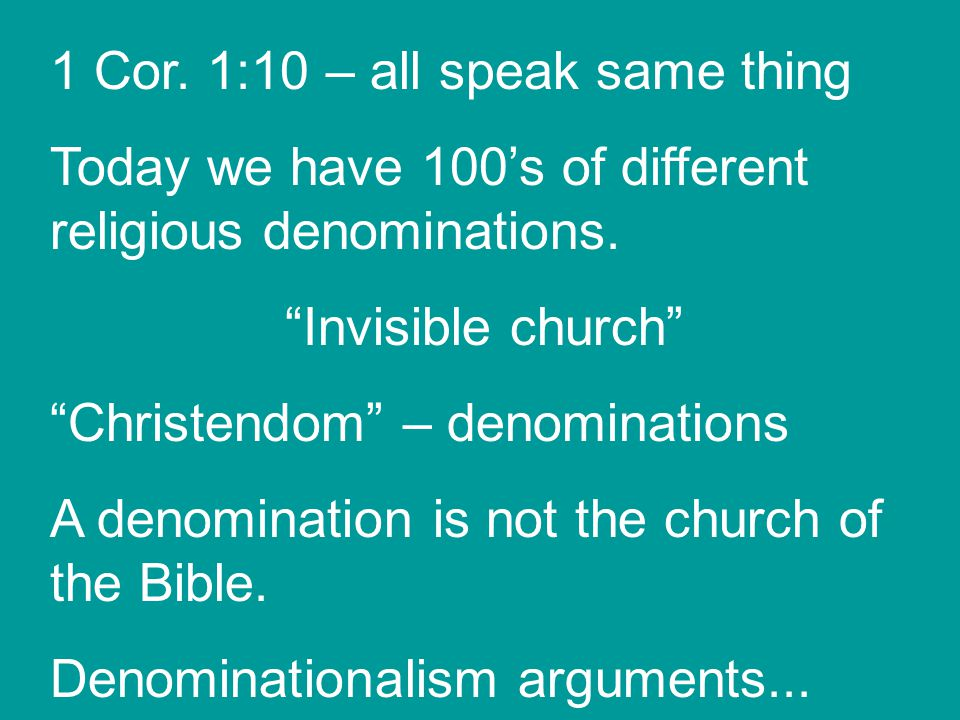 1 Cor. 1:10 – all speak same thing Today we have 100's of different religious denominations.