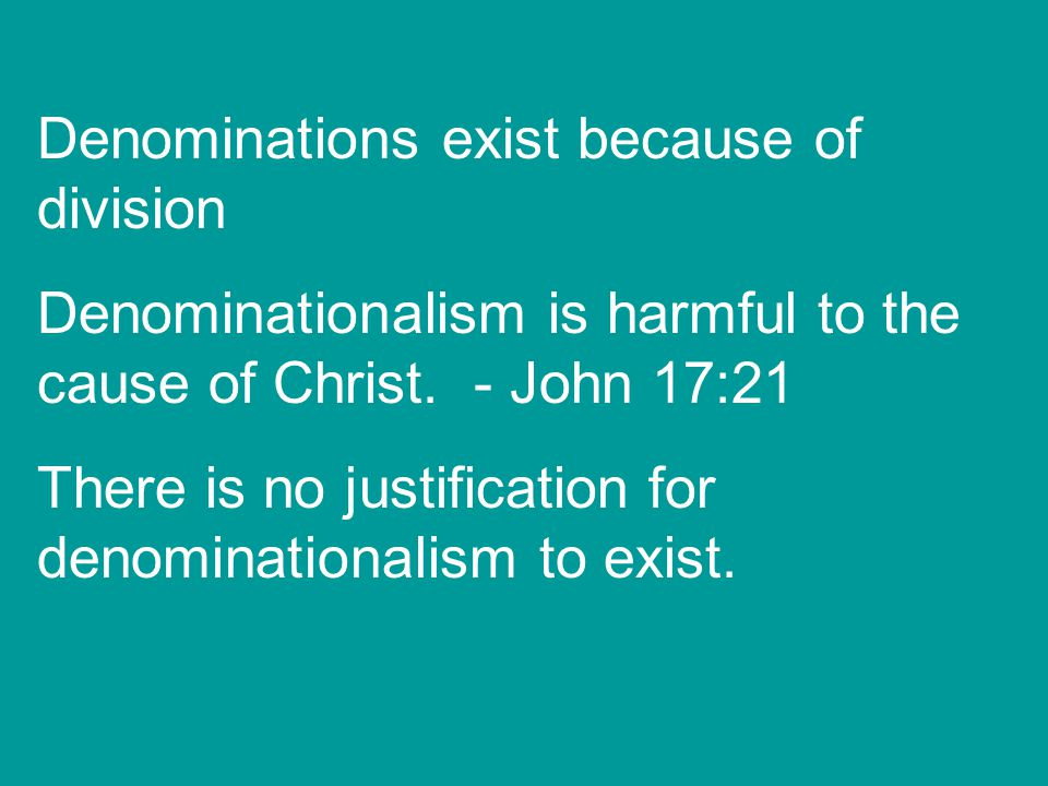 Denominations exist because of division Denominationalism is harmful to the cause of Christ.