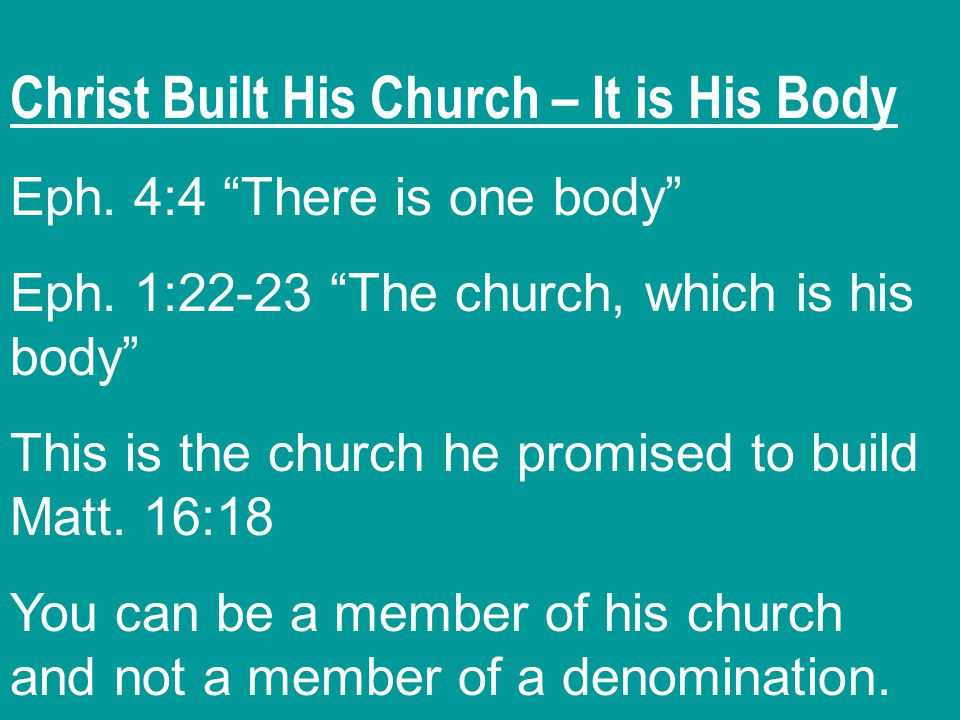 Christ Built His Church – It is His Body Eph. 4:4 There is one body Eph.