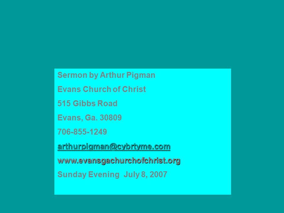Sermon by Arthur Pigman Evans Church of Christ 515 Gibbs Road Evans, Ga.