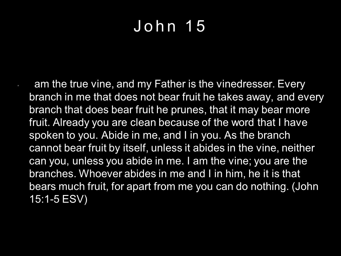 John 15 I am the true vine, and my Father is the vinedresser.