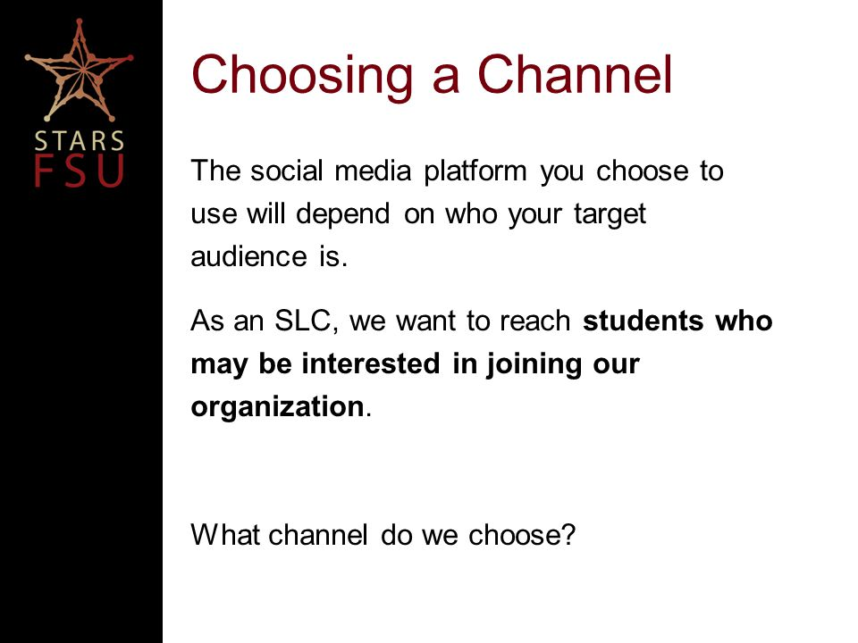 Choosing a Channel The social media platform you choose to use will depend on who your target audience is.