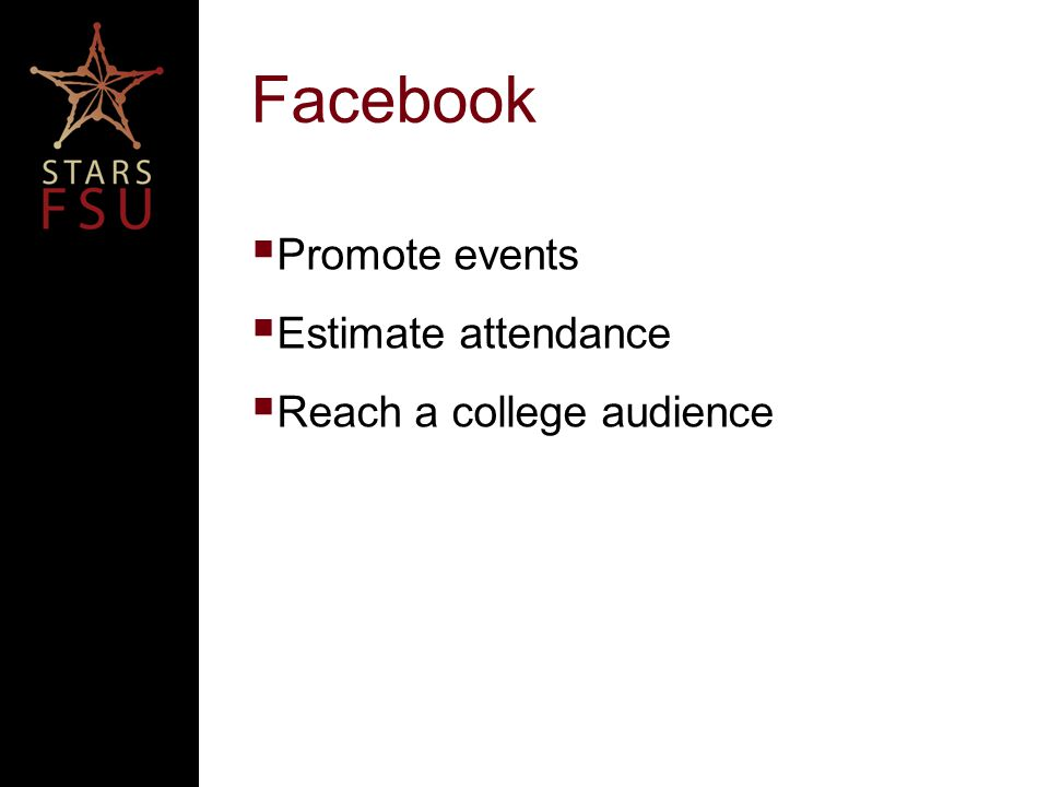Facebook  Promote events  Estimate attendance  Reach a college audience