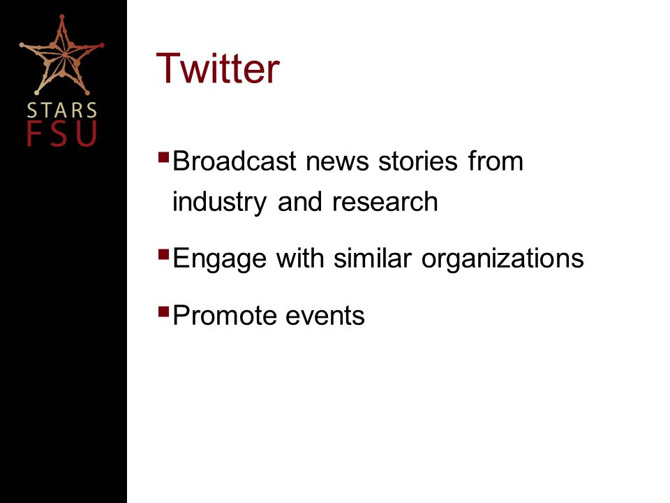 Twitter  Broadcast news stories from industry and research  Engage with similar organizations  Promote events