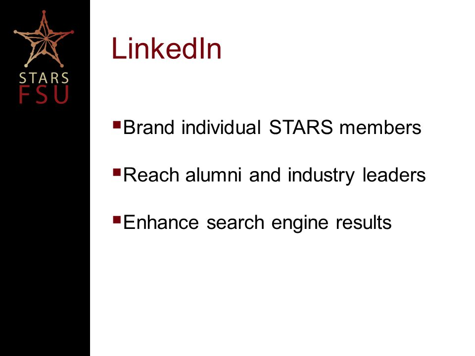 LinkedIn  Brand individual STARS members  Reach alumni and industry leaders  Enhance search engine results