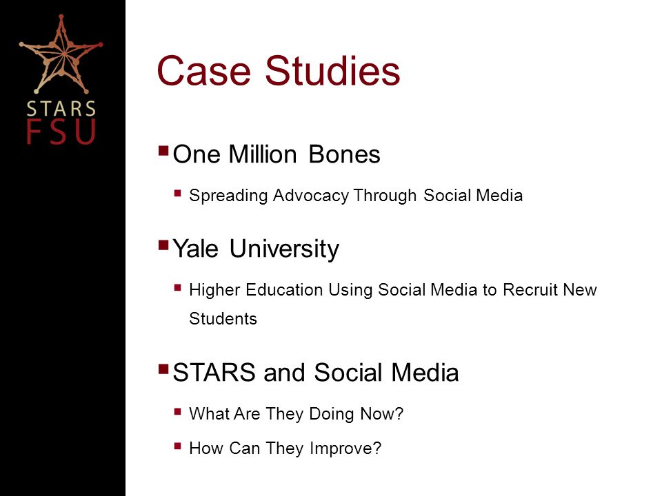 Case Studies  One Million Bones  Spreading Advocacy Through Social Media  Yale University  Higher Education Using Social Media to Recruit New Students  STARS and Social Media  What Are They Doing Now.
