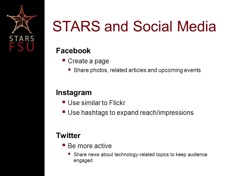 STARS and Social Media Facebook  Create a page  Share photos, related articles and upcoming events Instagram  Use similar to Flickr  Use hashtags to expand reach/impressions Twitter  Be more active  Share news about technology-related topics to keep audience engaged