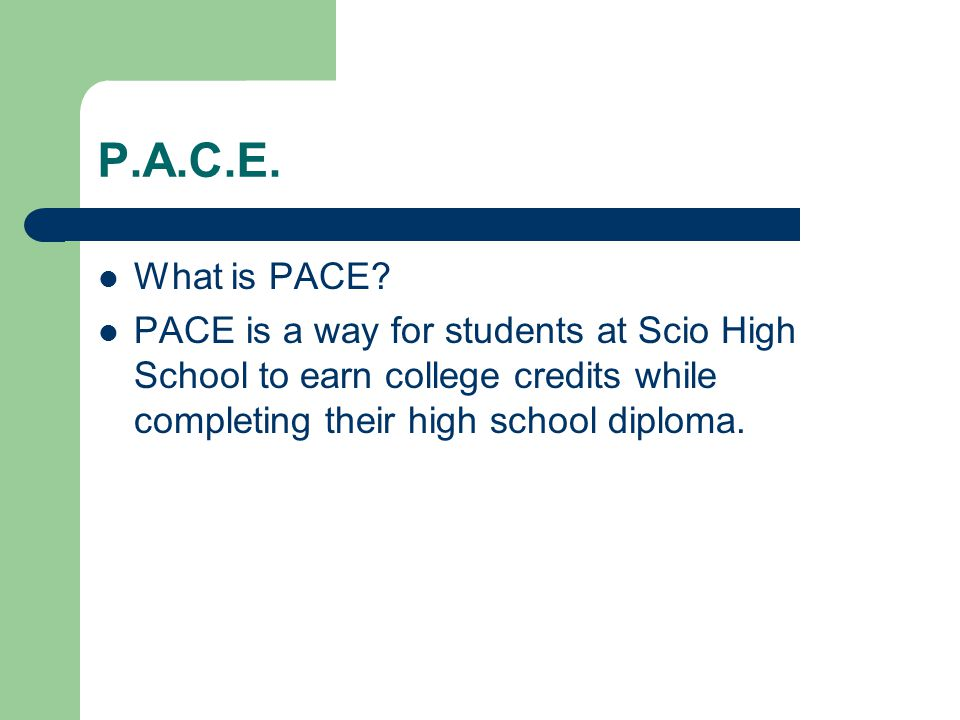 What Is Pace >> P A C E Promoting Accelerated College Entry P A C E What Is Pace