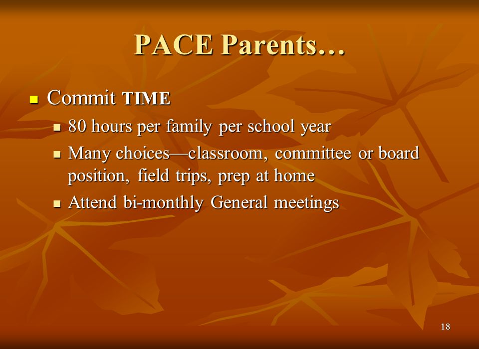 17 PACE Parents… Commit FINANCIALLY Commit FINANCIALLY Program fee per student determined annually:( school year = $200).