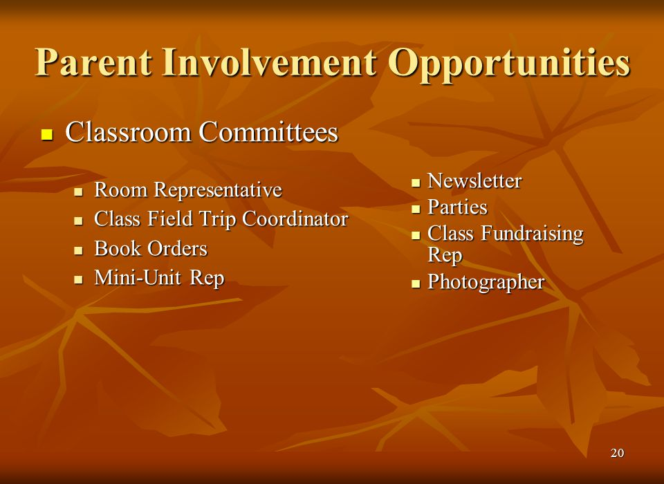 19 Parent Involvement Opportunities Classroom Help Classroom Help Parents help when and how the teachers need them.