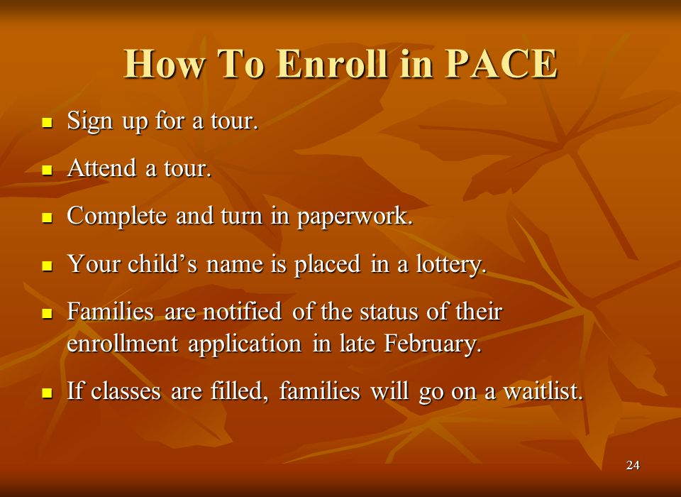 23 Who Can Enroll in PACE PACE is open to all children in the Northshore School District on a space-available basis.