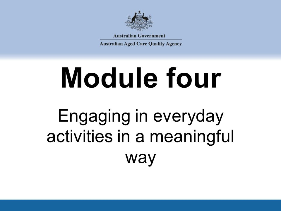 Module four Engaging in everyday activities in a meaningful way