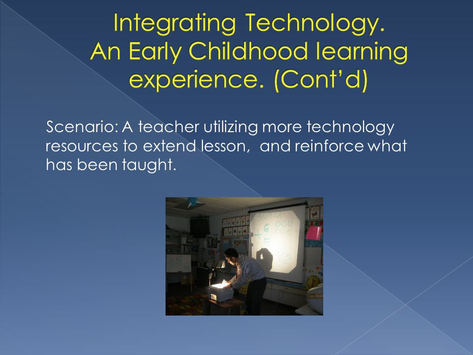Scenario: A teacher utilizing more technology resources to extend lesson, and reinforce what has been taught.